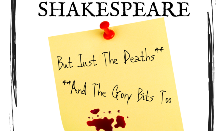 The Complete Works of Shakespeare*…*but just the Deaths (and the gory bits too) – The Space UK